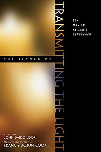 9780861713301: The Record of Transmitting the Light: Zen Master Keizan's Denkoroku