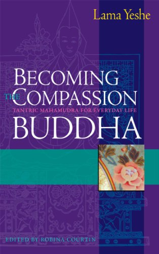 Becoming the Compassion Buddha: Tantric Mahamudra for Everyday Life: A Commentary on the Guru Yoga ...