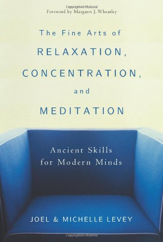 9780861713493: The Fine Arts of Relaxation, Concentration & Meditation: Ancient Skills for Modern Minds