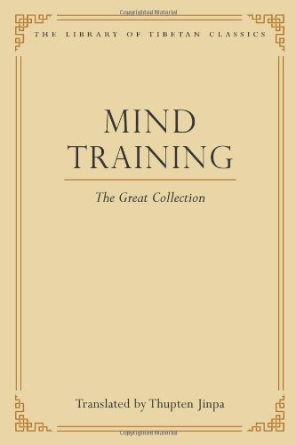 Mind Training: The Great Collection (Library of Tibetan Classics): Jinpa Ph.D. Ph.D., Thupten