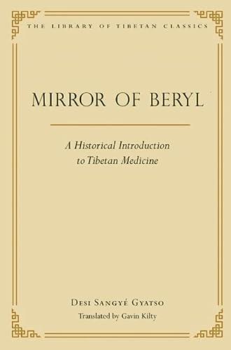 Mirror of Beryl: A Historical Introduction to Tibetan Medicine: Desi Sangye Gyatso; Translated By ...