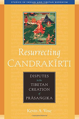 9780861715206: Resurrecting Candrakirti: Disputes in the Tibetan Creation of Prasangika (Studies in Indian and Tibetan Buddhism)
