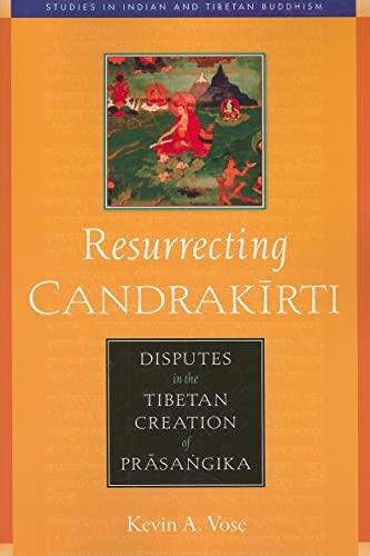 9780861715206: Resurrecting Candrakirti: Disputes in the Tibetan Creation of Prasangika (Studies in Indian and Tibetan Buddhism)
