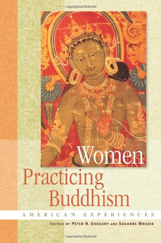 Women Practicing Buddhism: American Experiences: Peter N. Gregory and Susanne Mrozik (eds)