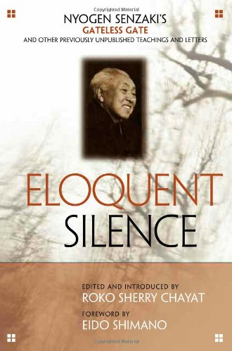 ELOQUENT SILENCE: Nyogen Senzakis Gateless Gate & Other Previously Unpublished Teachings & Letters