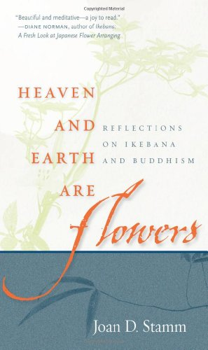9780861715770: Heaven and Earth Are Flowers: Reflections on Ikebana and Buddhism
