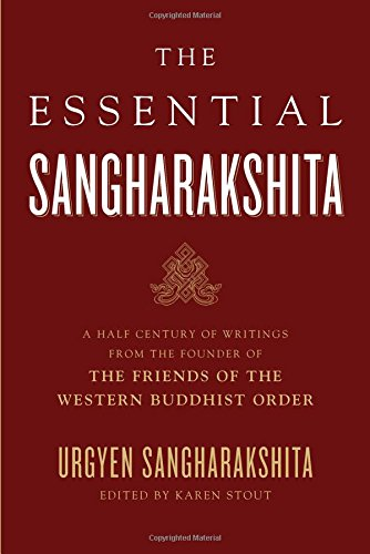 The Essential Sangharakshita: A Half-Century of Writings from the Founder of the Friends of the ...