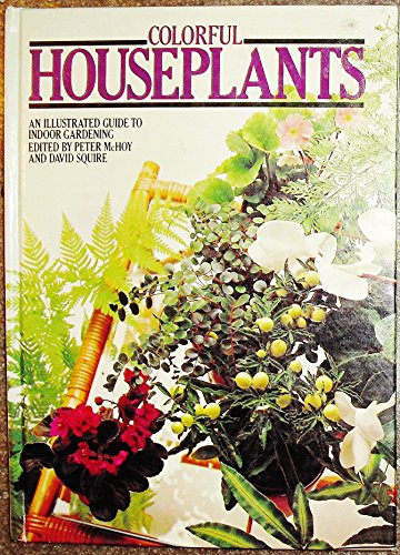 Colorful House Plants. An Illustrated Guide to Indoor Gardening: David and Peter McHoy - Eds Squire