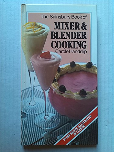 The Sainsbury Book of Mixer & Blender Cooking (0861781309) by Carole Handslip