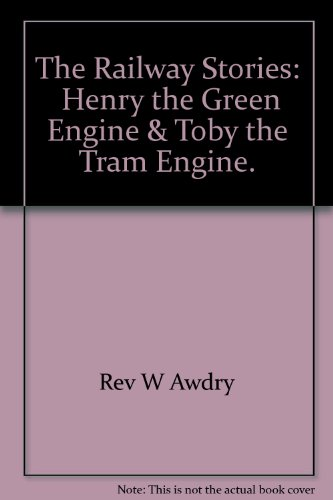 The Railway Stories: Henry the Green Engine: Rev W Awdry
