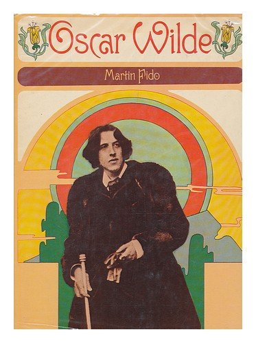 Oscar Wilde: the Dramatic Life and Fascinating Times of Oscar Wilde: Fido Martin