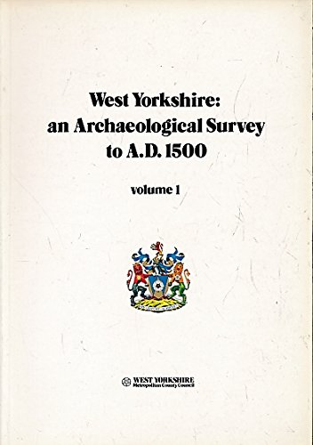 West Yorkshire: Archaeological Survey to A.D. 1500, 3 Volumes + Map Volume as Called for