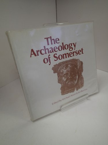 The Archaeology of Somerset : A Review to 1500 AD