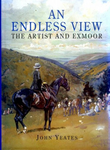 An Endless View:The Artist and Exmoor: Yeates, John