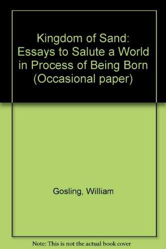 The Kingdom of Sand: Essays to Salute: Gosling, William
