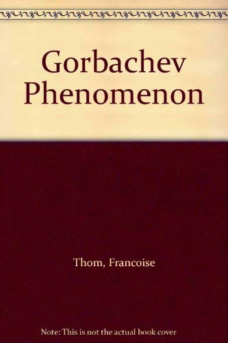 The Gorbachev Phenomenon: A History of Perestroika: Thom, Francoise
