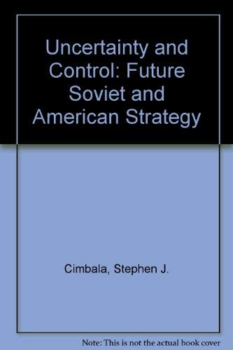 Uncertainty and control: Future Soviet and American strategy: Cimbala, Stephen J