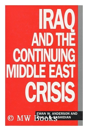 Iraq And The Continuing Middle East Crisis: Anderson, Ewan W & Rashidian, Khalil H