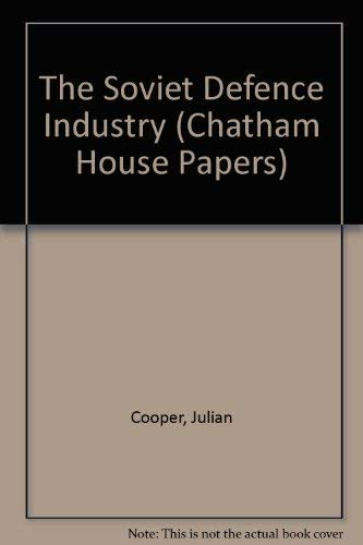 The Soviet Defence Industry (Chatham House Papers): Cooper, Julian