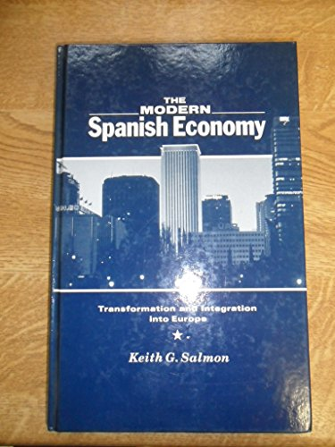 The Modern Spanish Economy. Transformation and Integration: Keith G. Salmon: