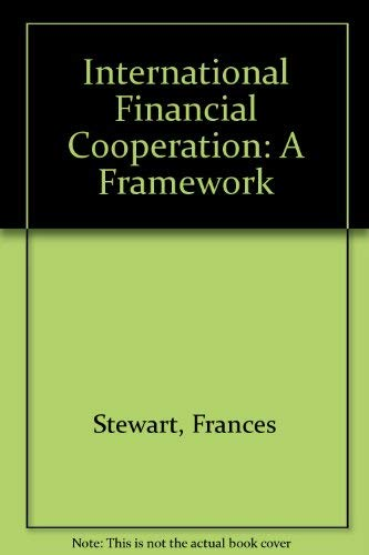 International Financial Cooperation: A Framework: Stewart, Frances, Sengupta, Arjun