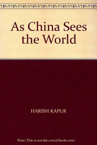 As China Sees the World: Perceptions of Chinese Scholars: Harish Kapur (ed.)