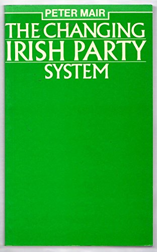 The Changing Irish Party System: Organization, Ideology: Mair, Peter