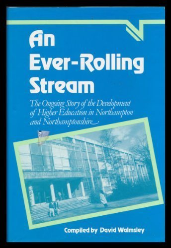 An Ever-rolling Stream: Ongoing Story of the Development of Higher Education in Northampton and ...