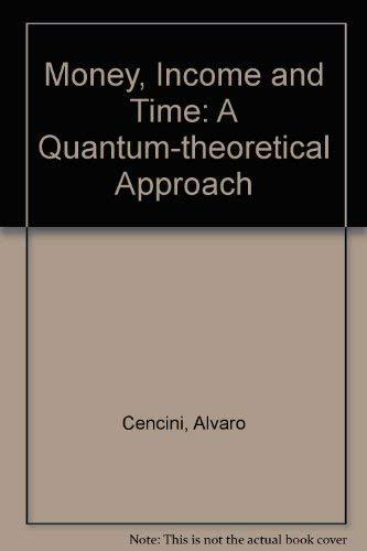 Money, Income, and Time: A Quantum-Theoretical Approach: Cencini, Alvaro