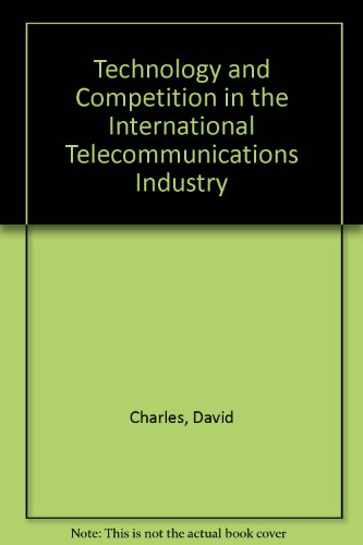 Technology and Competition in the International Telecommunications Industry (9780861879939) by Charles, David; Monk, Peter; Sciberras, Ed