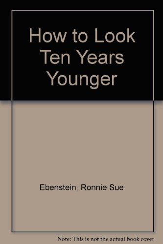 How to Look Ten Years Younger Hb: Ebenstein, Ronnie Sue,