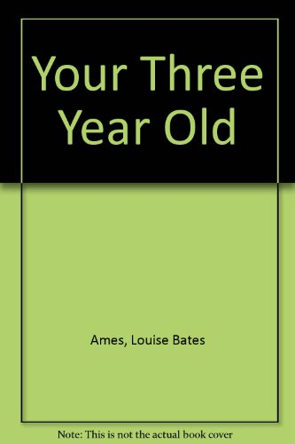 Your Three Year Old: Ames, Louise Bates; Ilg, Frances L.; Haber