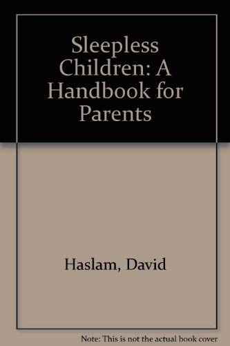 Sleepless Children: A Handbook for Parents (0861884140) by David Haslam