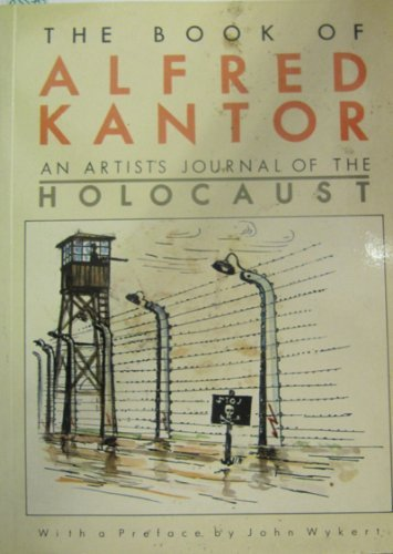 The Book of Alfred Kantor: An Artist's Journal of the Holocaust: Wykert, John