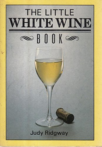 The Little White Wine Book (0861888839) by Ridgway, Judy