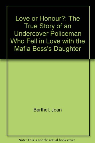 Love or Honour : The True Story of an Undercover Cop Who Fell in Love with a Mafia Boss's ...