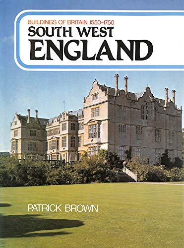 Buildings of Britain, 1550-1750: South and West England