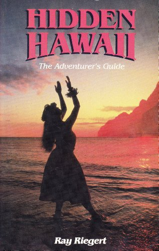 Hidden Hawaii: The Adventurer's Guide (0861901908) by Riegert, Ray