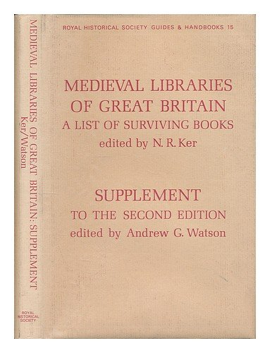 Medieval Libraries of Great Britain: Supplement to: Ker, N R,