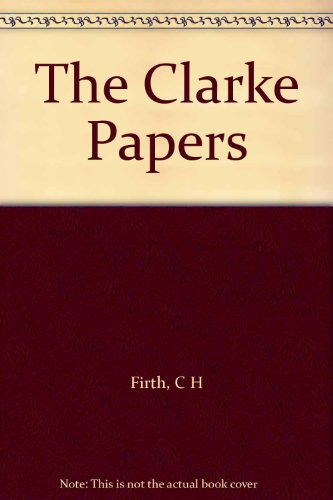 The Clarke Papers: Selections from the Papers of William Clarke - Secretary to the Council of the ...