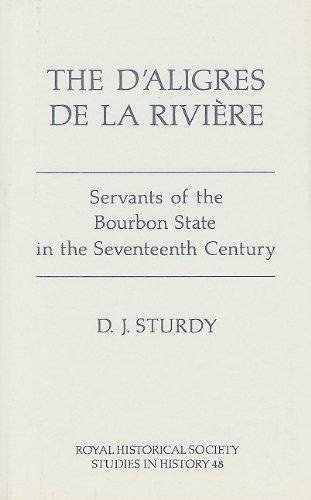 The D'aligres De La Riviere: Servants of the Bourbon State in the Seventeeth Century: STURDY, ...