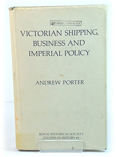 9780861932061: Victorian Shipping, Business and Imperial Policy: Donald Currie, the Castle Line and Southern Africa (Royal Historical Society Studies in History)