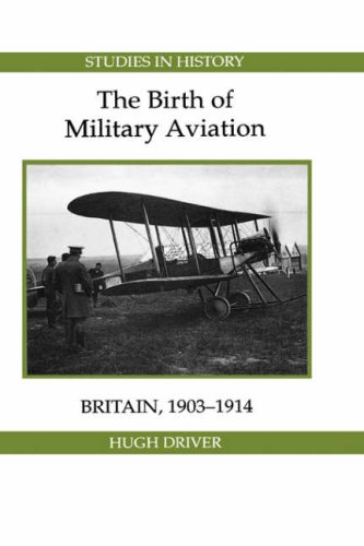 9780861932344: The Birth of Military Aviation: Britain, 1903-1914 (4) (Royal Historical Society Studies in History)