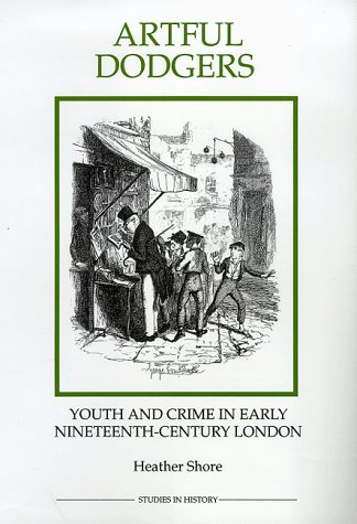 9780861932429: Artful Dodgers: Youth and Crime in Early Nineteenth-Century London (ROYAL HISTORICAL SOCIETY STUDIES IN HISTORY NEW SERIES)