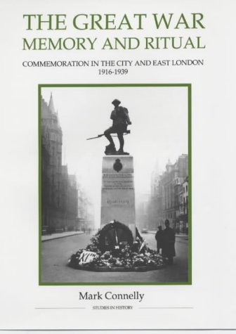 9780861932535: The Great War, Memory and Ritual: Commemoration in the City and East London, 1916-1939 (Royal Historical Society Studies in History New Series)
