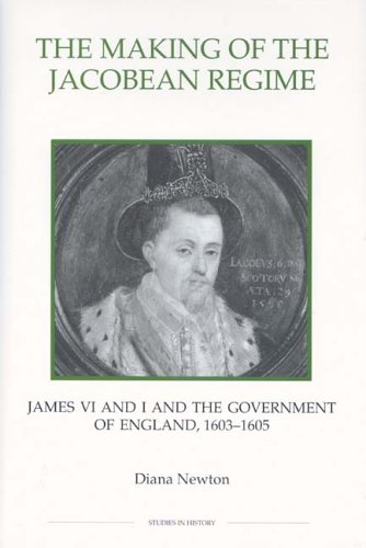 The Making of the Jacobean Regime. James VI and I and the Government of England, 1603-1605: Newton,...