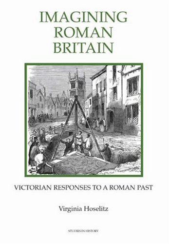 Imagining Roman Britain: Victorian Responses to a: Hoselitz, Virginia