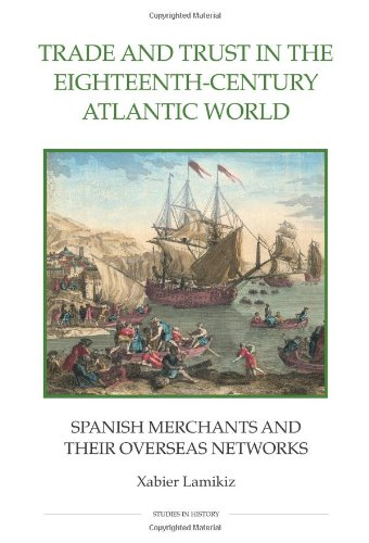 9780861933068: Trade and Trust in the Eighteenth-Century Atlantic World: Spanish Merchants and their Overseas Networks (Royal Historical Society Studies in History New Series)