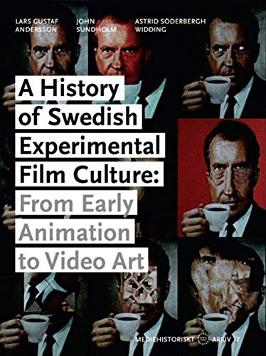 A History of Swedish Experimental Film Culture: From Early Animation to Video Art (Mediehistoriskt ...