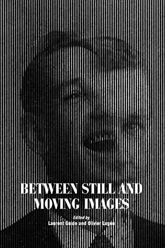 Between Still and Moving Images (Paperback): Laurent Ed Guido